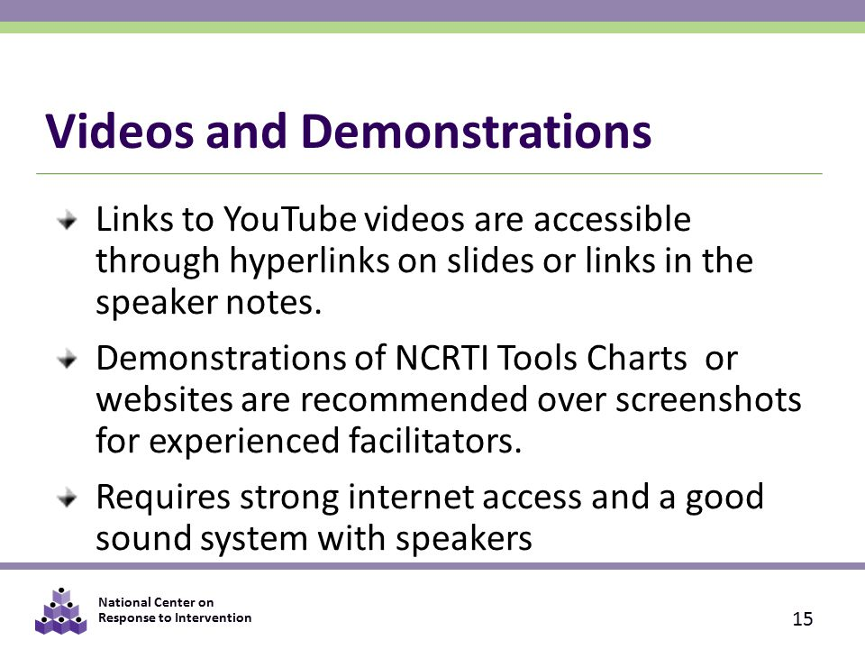 National Center on Response to Intervention Videos and Demonstrations Links to YouTube videos are accessible through hyperlinks on slides or links in the speaker notes.