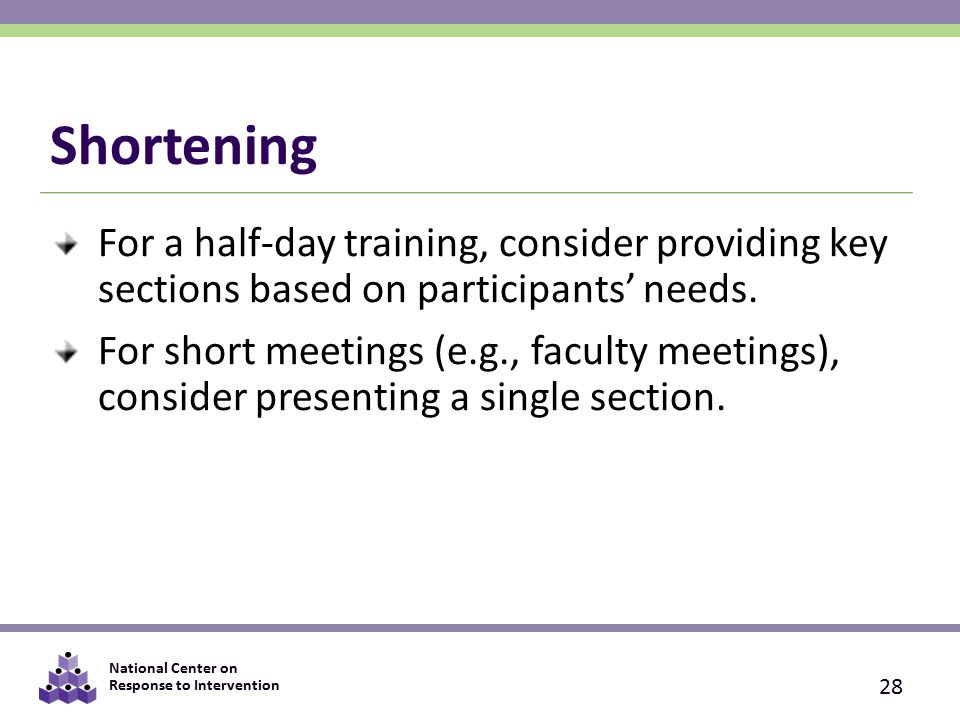 National Center on Response to Intervention Shortening For a half-day training, consider providing key sections based on participants' needs.