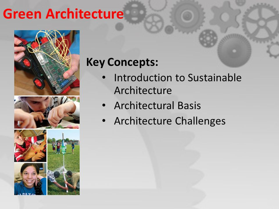 Key Concepts: Introduction to Sustainable Architecture Architectural Basis Architecture Challenges Green Architecture