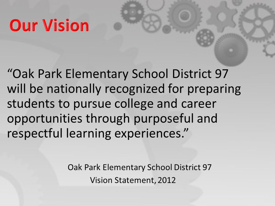 """Oak Park Elementary School District 97 will be nationally recognized for preparing students to pursue college and career opportunities through purpos"