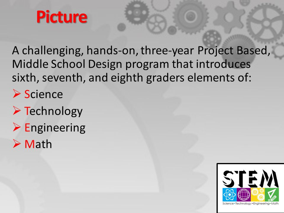Picture A challenging, hands-on, three-year Project Based, Middle School Design program that introduces sixth, seventh, and eighth graders elements of