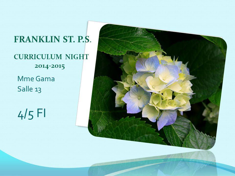 FRANKLIN ST. P.S. CURRICULUM NIGHT 2014-2015 Mme Gama Salle 13 4/5 FI