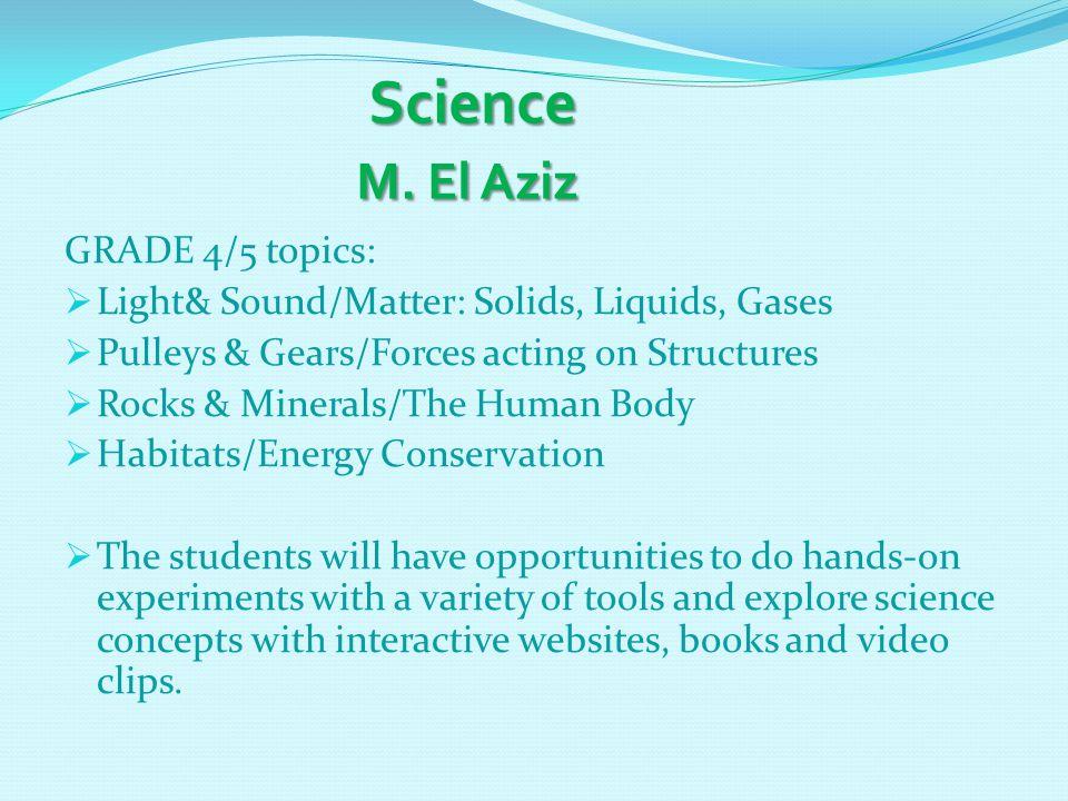 Science M. El Aziz Science M. El Aziz GRADE 4/5 topics:  Light& Sound/Matter: Solids, Liquids, Gases  Pulleys & Gears/Forces acting on Structures 
