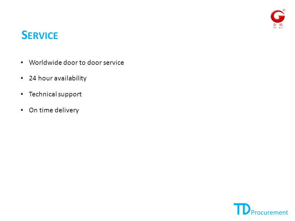 S ERVICE Worldwide door to door service 24 hour availability Technical support On time delivery