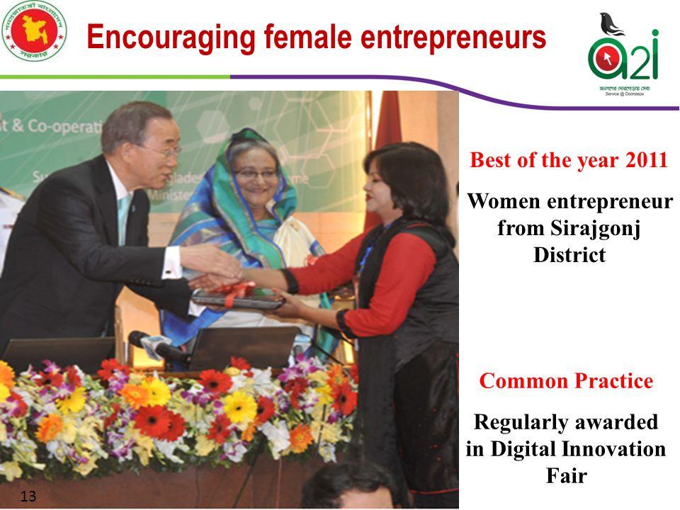 Encouraging female entrepreneurs Common Practice Regularly awarded in Digital Innovation Fair Best of the year 2011 Women entrepreneur from Sirajgonj