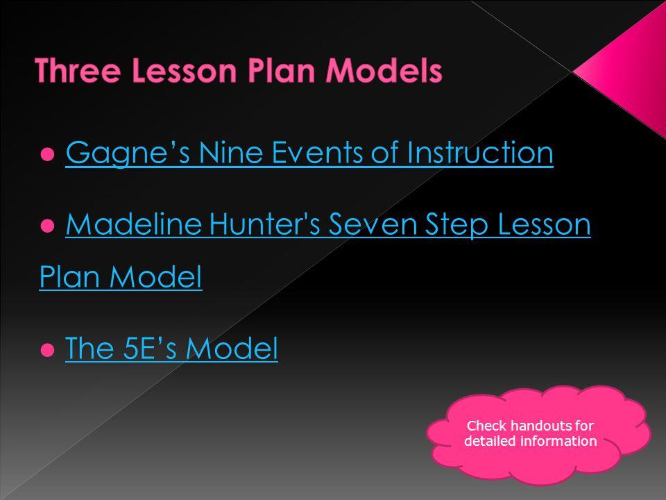 Gagne's Nine Events of Instruction Madeline Hunter's Seven Step Lesson Plan ModelMadeline Hunter's Seven Step Lesson Plan Model The 5E's Model Check h
