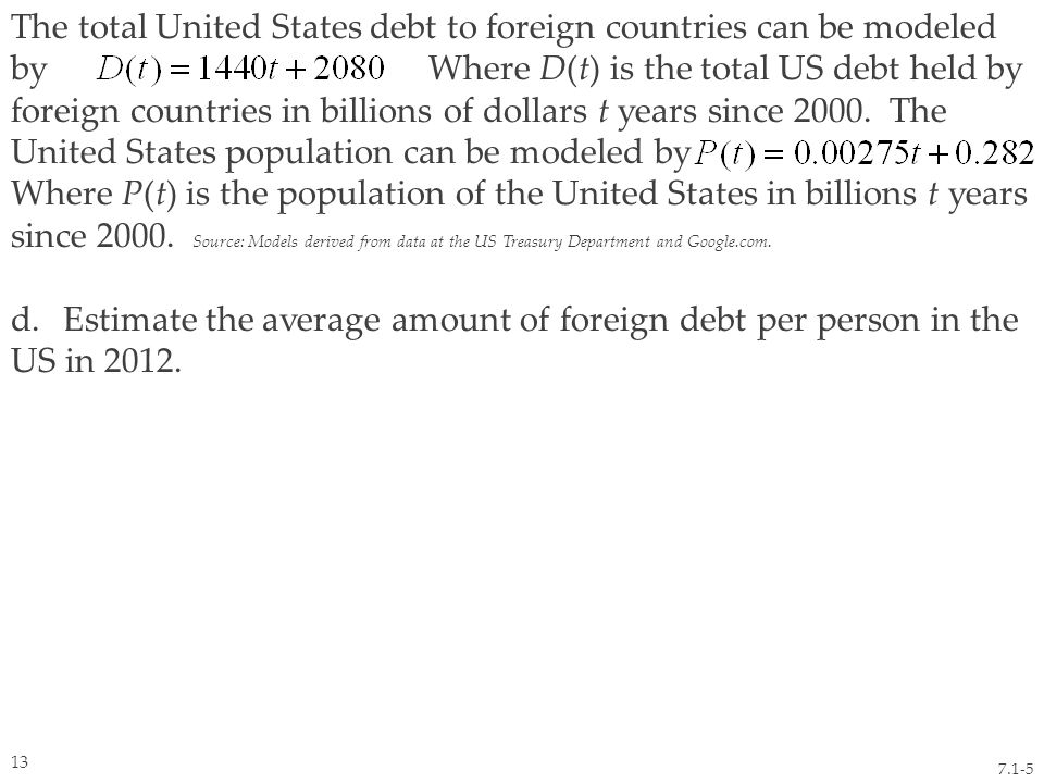The total United States debt to foreign countries can be modeled by Where D(t) is the total US debt held by foreign countries in billions of dollars t years since 2000.