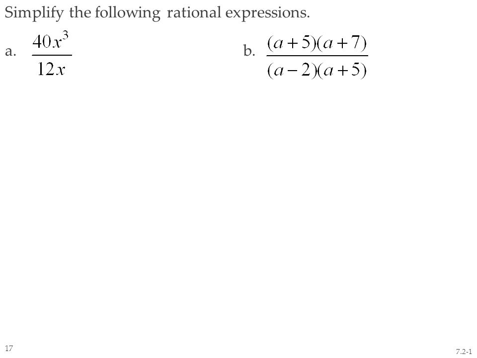 Simplify the following rational expressions. a. b. 7.2-1 17