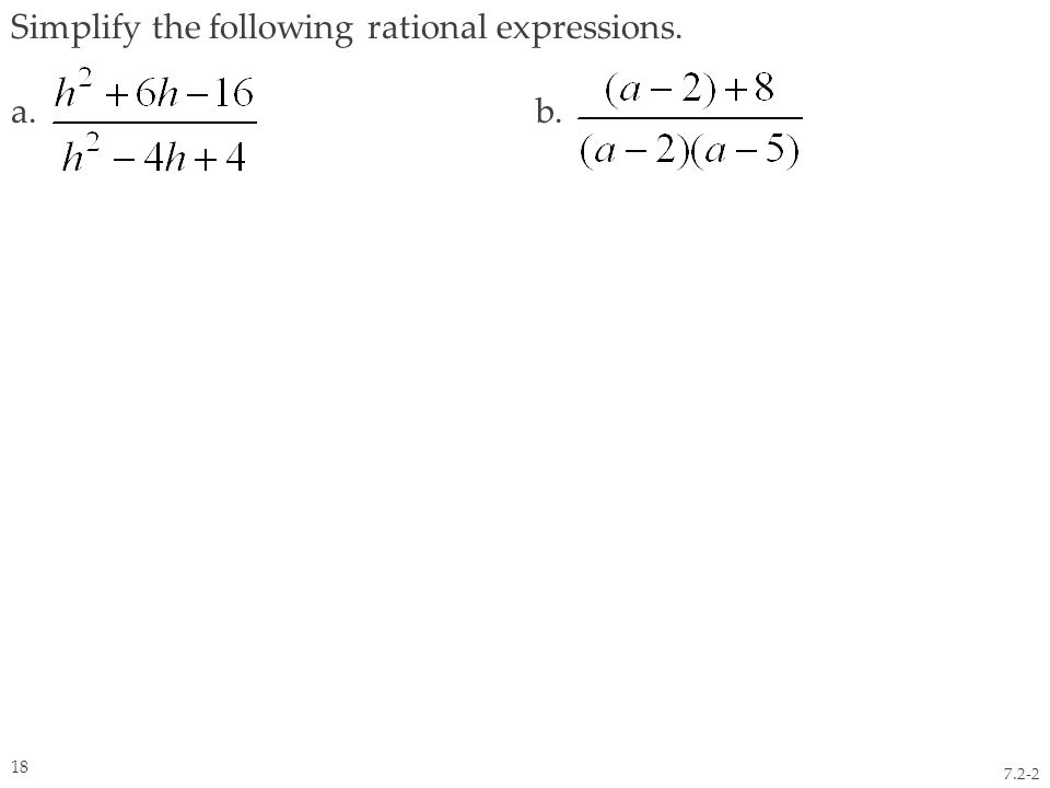 Simplify the following rational expressions. a. b. 7.2-2 18