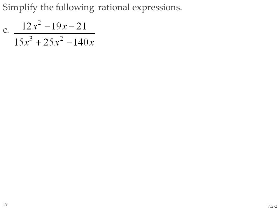 Simplify the following rational expressions. c. 7.2-2 19
