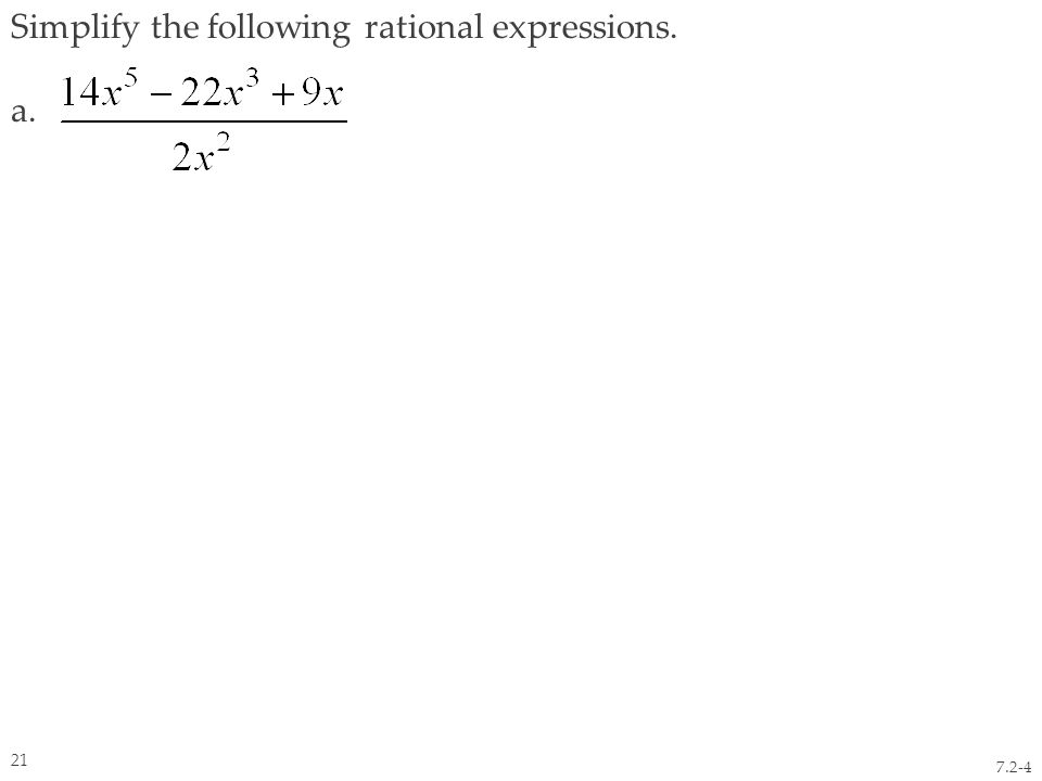 Simplify the following rational expressions. a. 7.2-4 21