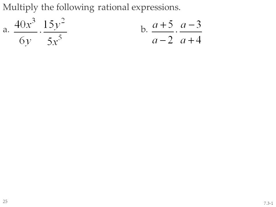 Multiply the following rational expressions. a. b. 7.3-1 25