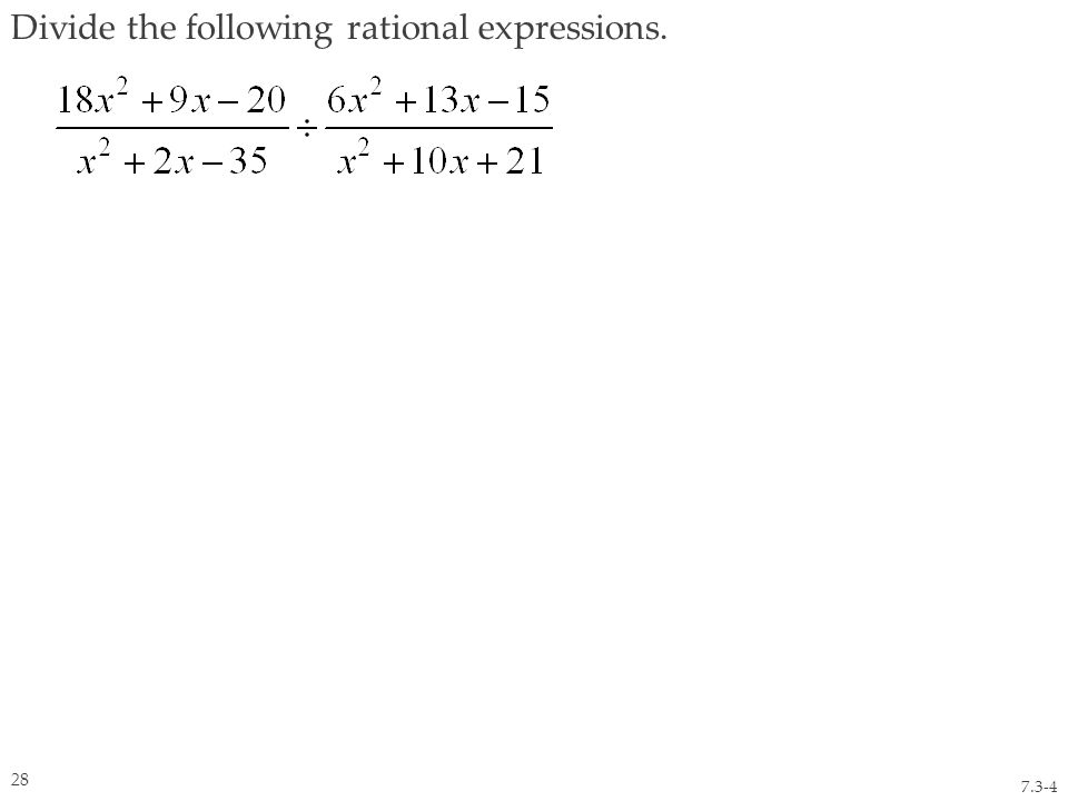 Divide the following rational expressions. 7.3-4 28