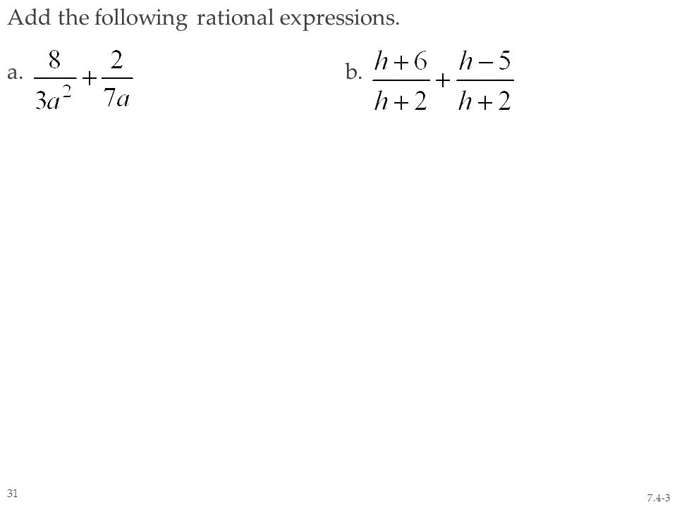 Add the following rational expressions. a. b. 7.4-3 31