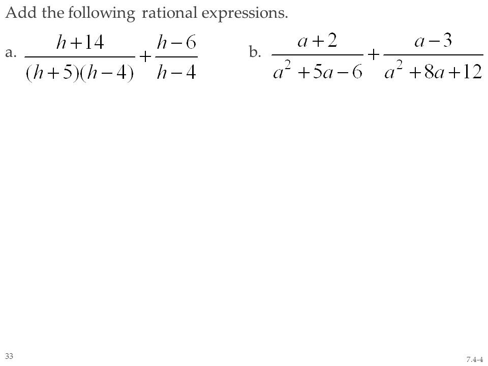 Add the following rational expressions. a. b. 7.4-4 33