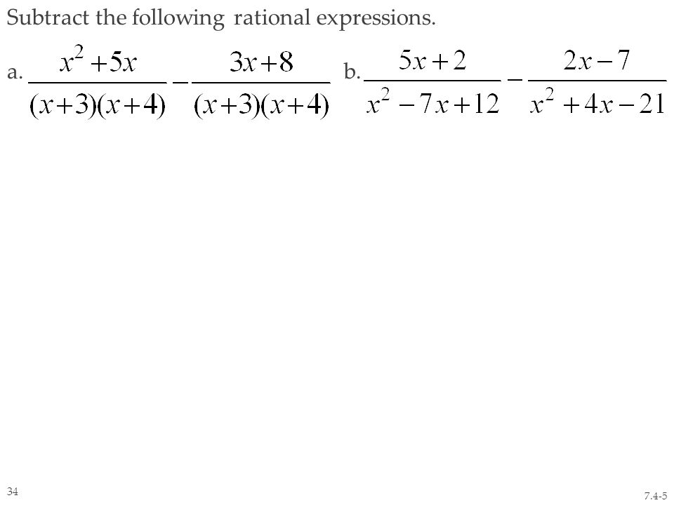 Subtract the following rational expressions. a. b. 7.4-5 34