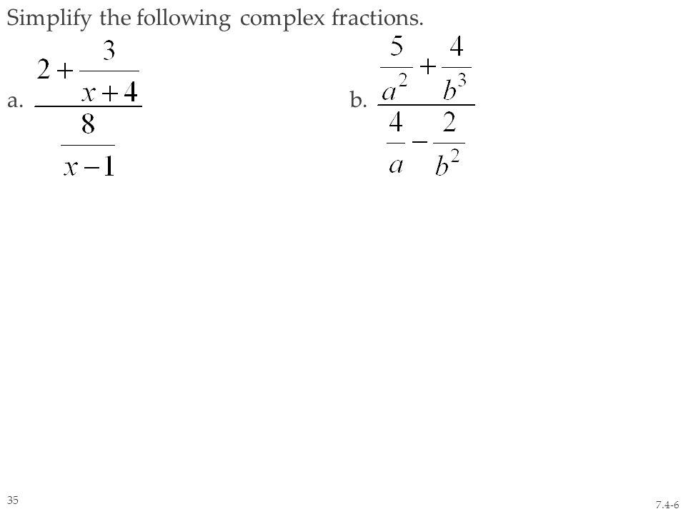 Simplify the following complex fractions. a. b. 7.4-6 35