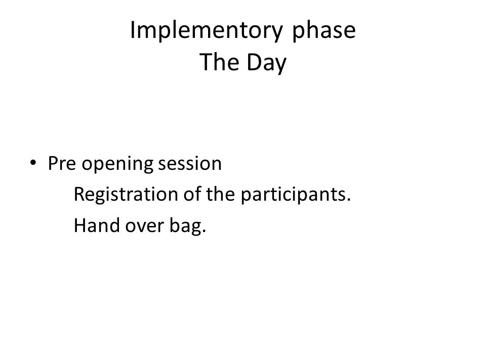 Implementory phase The Day Pre opening session Registration of the participants. Hand over bag.