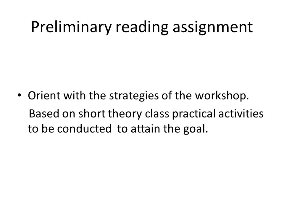 Preliminary reading assignment Orient with the strategies of the workshop. Based on short theory class practical activities to be conducted to attain