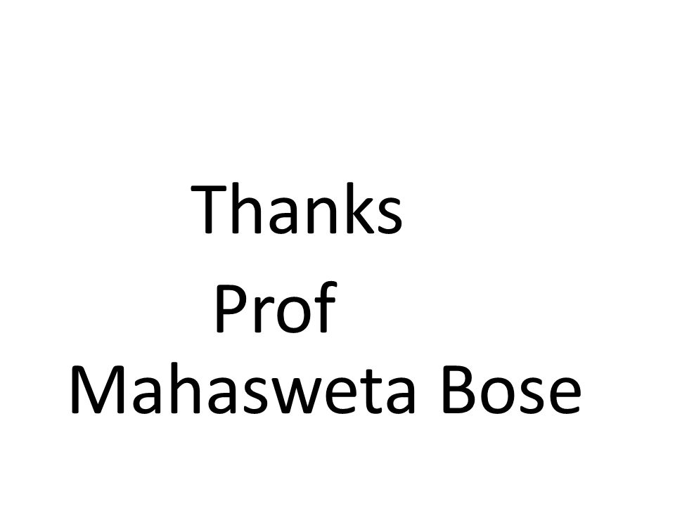 Thanks Prof Mahasweta Bose