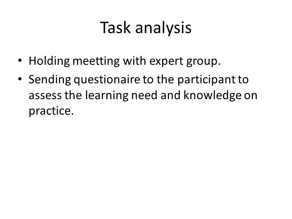 Task analysis Holding meetting with expert group. Sending questionaire to the participant to assess the learning need and knowledge on practice.