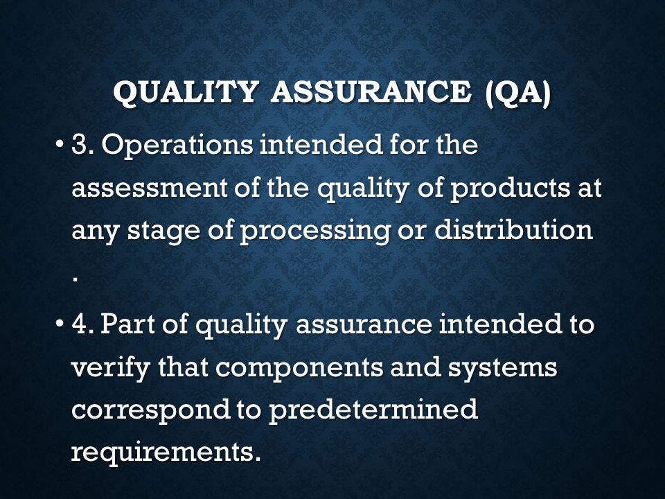 QUALITY ASSURANCE (QA) 1. The operational techniques and activities that sustain the product or service quality to specified requirements. 1. The oper