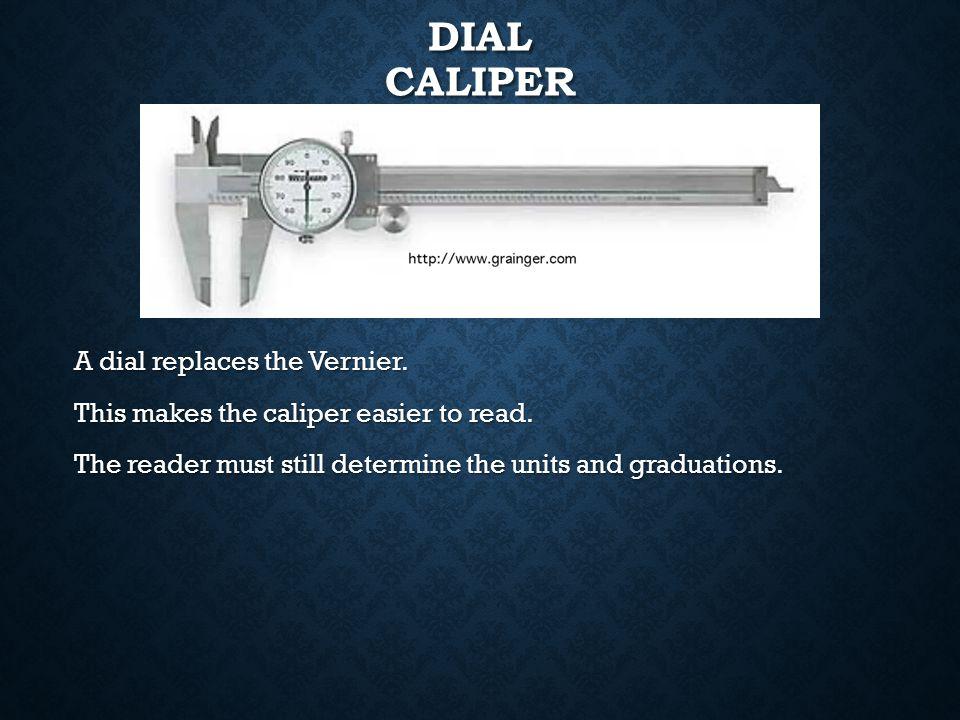 VERNIER CALIPER- PRACTICE Smallest whole unit1.000 Tenths of an inch0.200 Twenty five thousands0.000 Vernier scale0.011 Sum (measurement)1.211 LOC Rea