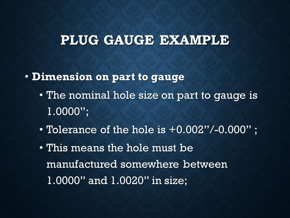 5.2.1 LIMIT PLUG GAUGE Limit plug gauges are fixed gauges usually made to check the accuracy of a hole with the highly finished ends of different diam