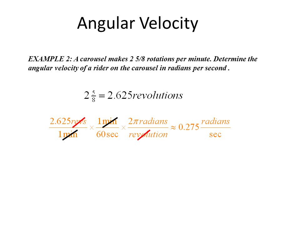 Angular Velocity Example: determine the angular velocity if 7.3 revolutions are completed in 9 seconds.