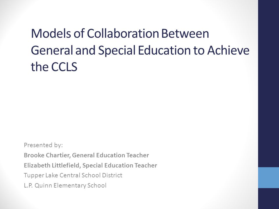 Models of Collaboration Between General and Special Education to Achieve the CCLS Presented by: Brooke Chartier, General Education Teacher Elizabeth L