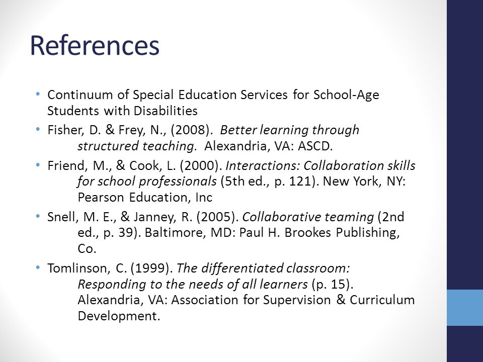 References Continuum of Special Education Services for School-Age Students with Disabilities Fisher, D. & Frey, N., (2008). Better learning through st