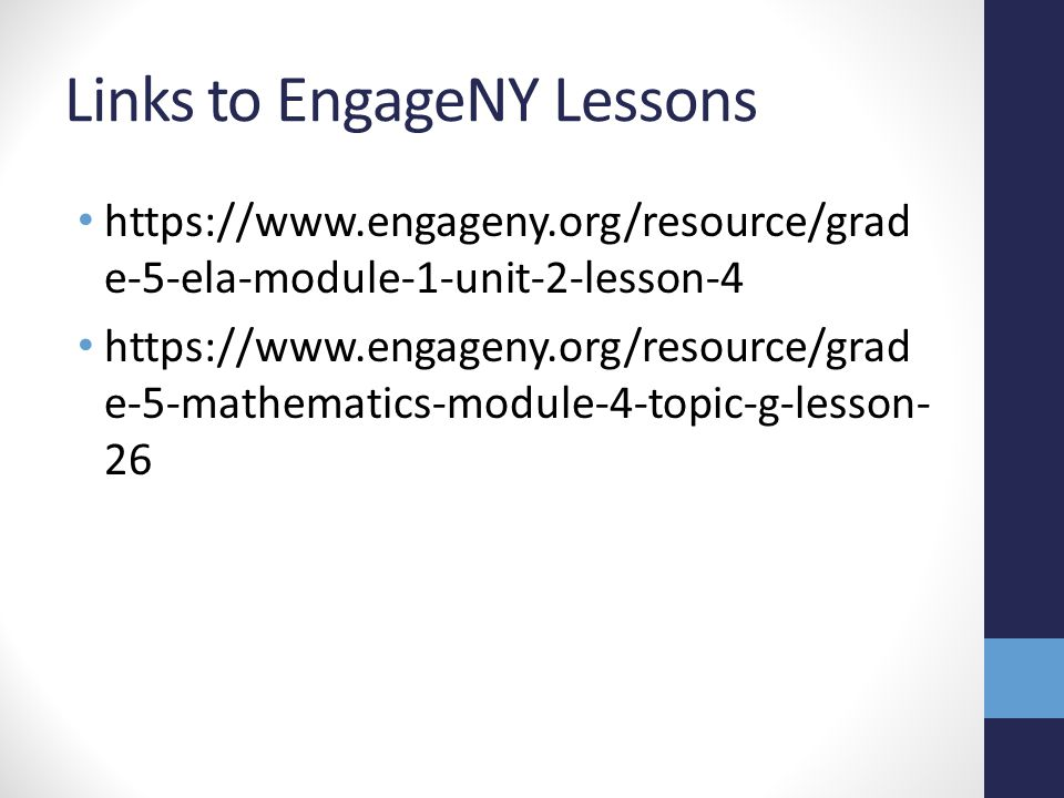 Links to EngageNY Lessons https://www.engageny.org/resource/grad e-5-ela-module-1-unit-2-lesson-4 https://www.engageny.org/resource/grad e-5-mathemati