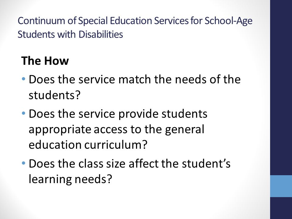 Continuum of Special Education Services for School-Age Students with Disabilities The How (continued) What are the effects on the quality of services.