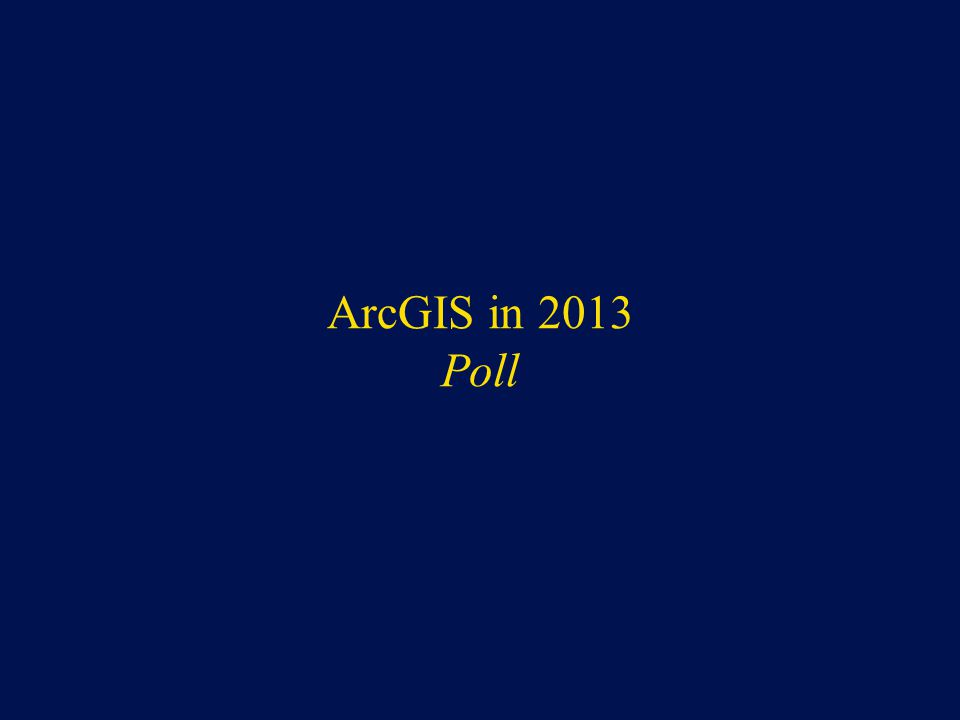 ArcGIS in 2013 Poll