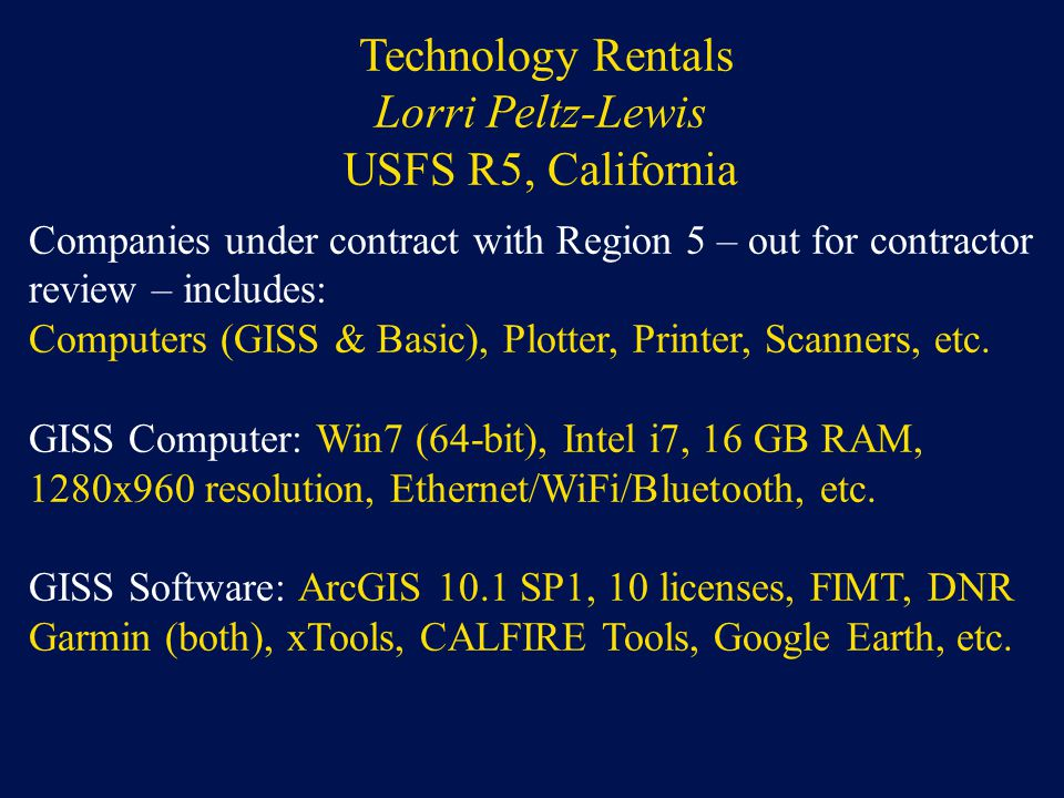 Technology Rentals Lorri Peltz-Lewis USFS R5, California Companies under contract with Region 5 – out for contractor review – includes: Computers (GISS & Basic), Plotter, Printer, Scanners, etc.