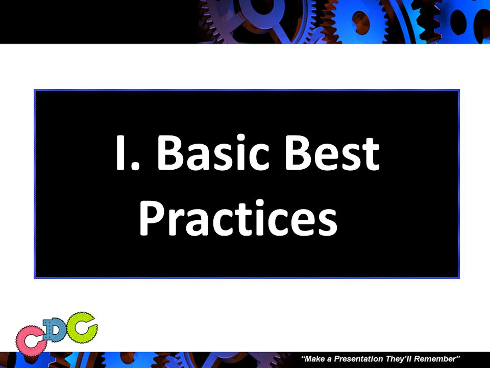 Presentation Outline I.Basic Best Practices II.Performance Excellence III.The Importance of Practice IV.Perform for Your Audience V.Making a Good Pres