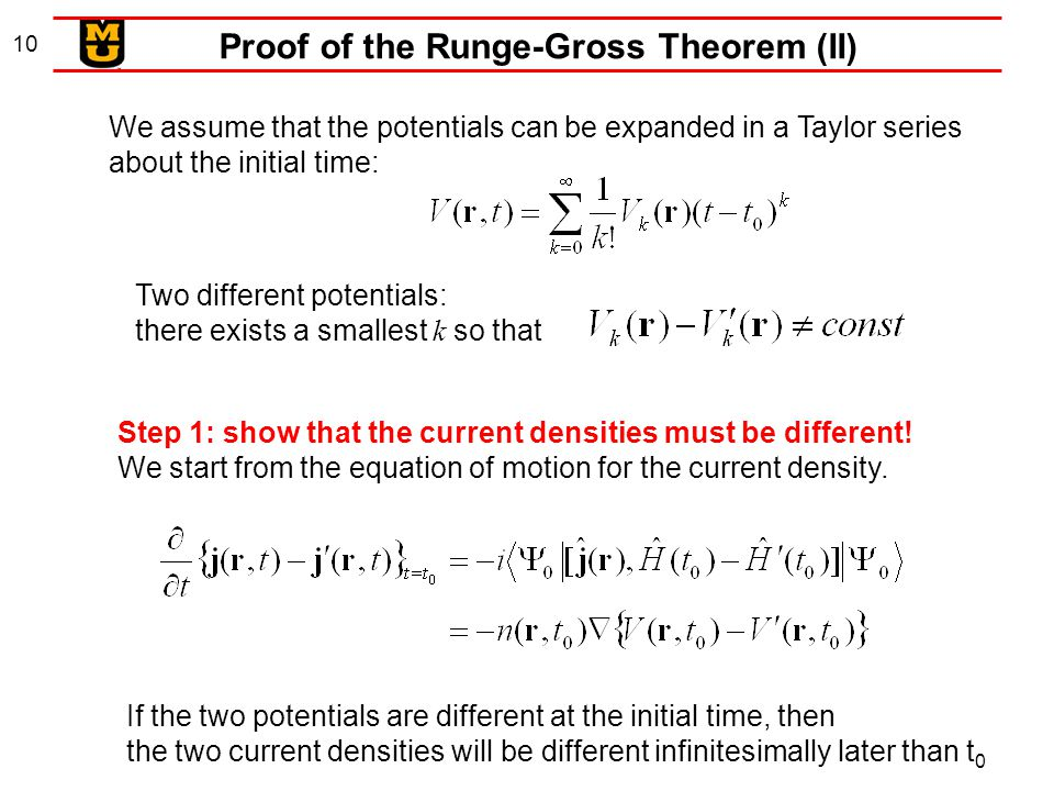 10 Proof of the Runge-Gross Theorem (II) We assume that the potentials can be expanded in a Taylor series about the initial time: Two different potent