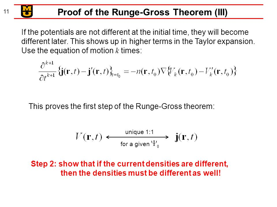 11 Proof of the Runge-Gross Theorem (III) If the potentials are not different at the initial time, they will become different later.