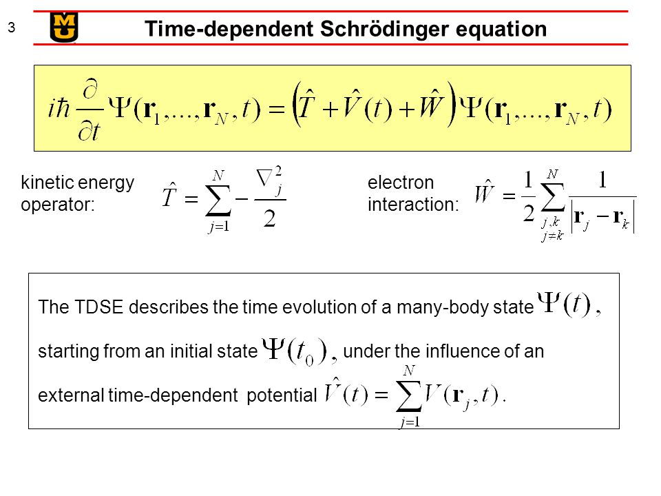 3 Time-dependent Schrödinger equation kinetic energy operator: electron interaction: The TDSE describes the time evolution of a many-body state starti