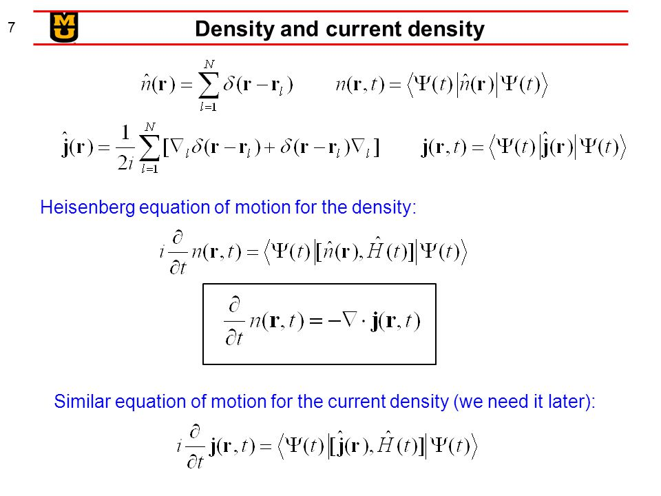7 Density and current density Heisenberg equation of motion for the density: Similar equation of motion for the current density (we need it later):
