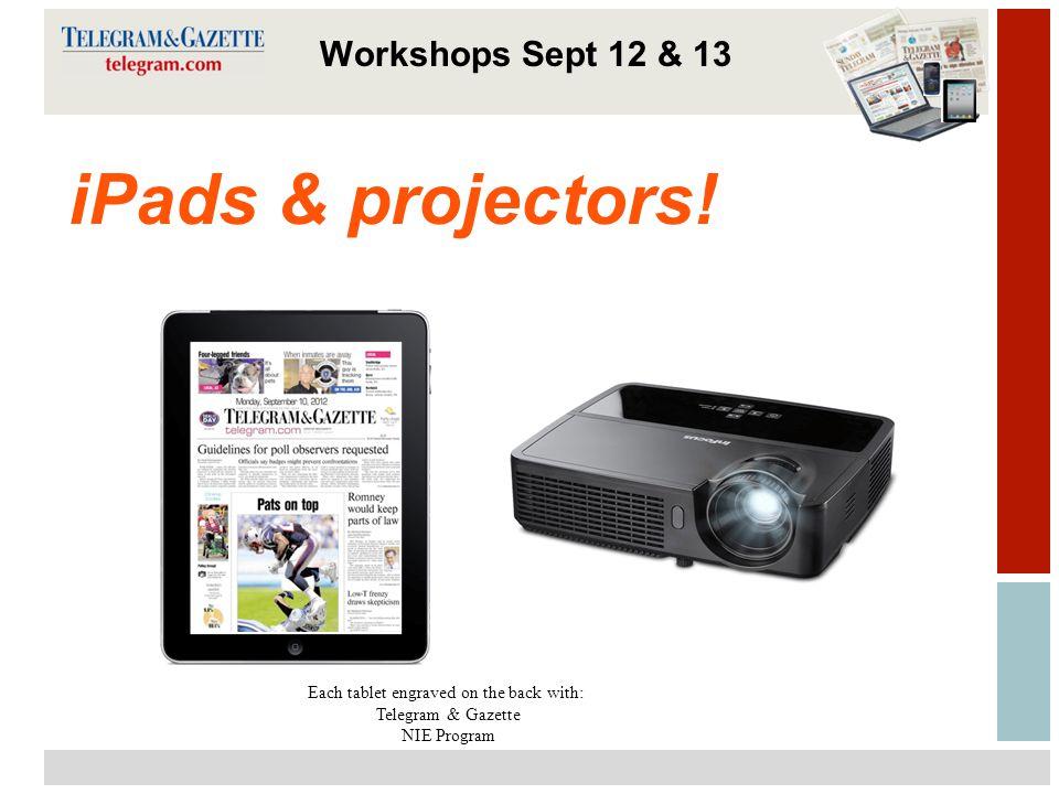 16 Tecnavia iPads & projectors! Workshops Sept 12 & 13 Each tablet engraved on the back with: Telegram & Gazette NIE Program