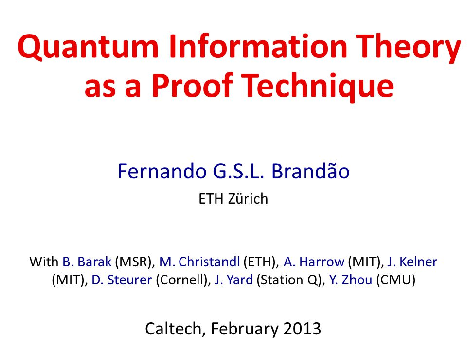 Quantum Information Theory as a Proof Technique Fernando G.S.L.