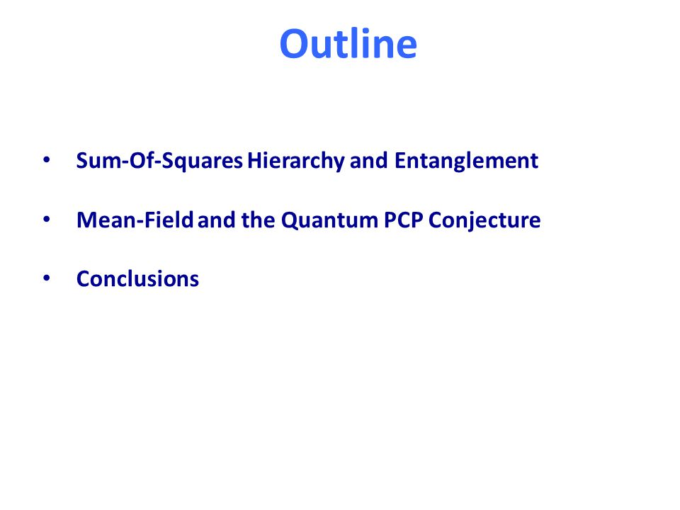 Outline Sum-Of-Squares Hierarchy and Entanglement Mean-Field and the Quantum PCP Conjecture Conclusions