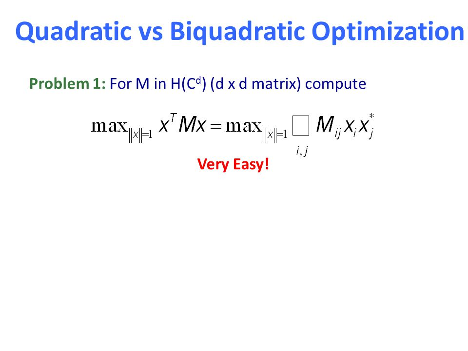 Problem 1: For M in H(C d ) (d x d matrix) compute Very Easy.