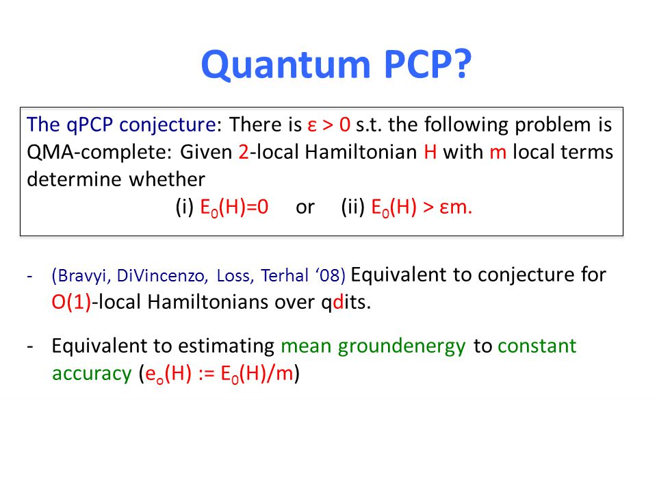 Quantum PCP. The qPCP conjecture: There is ε > 0 s.t.