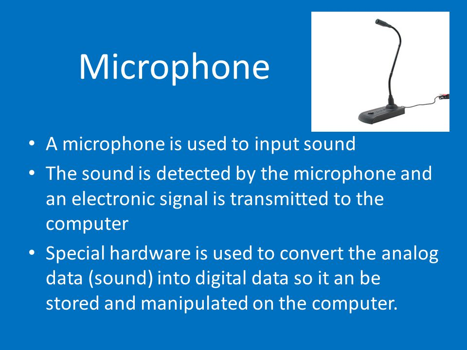 Microphone A microphone is used to input sound The sound is detected by the microphone and an electronic signal is transmitted to the computer Special