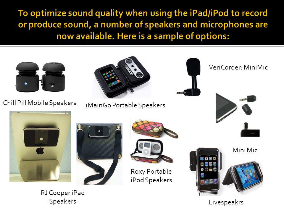 Chill Pill Mobile Speakers RJ Cooper iPad Speakers iMainGo Portable Speakers Livespeakrs Roxy Portable iPod Speakers VeriCorder: MiniMic Mini Mic