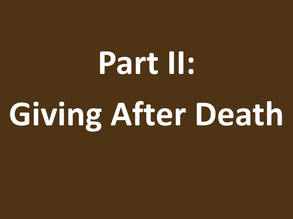Part II: Giving After Death