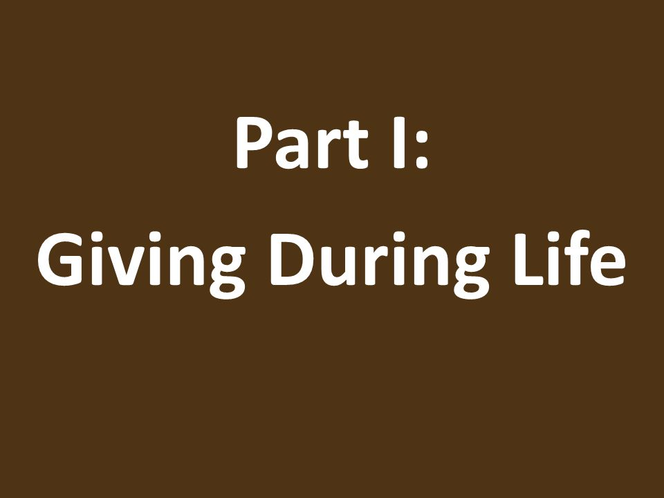 Part I: Giving During Life