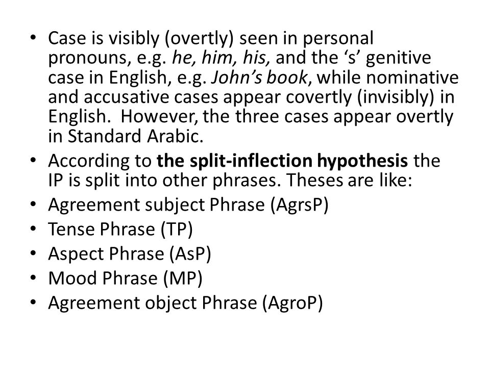 Case is visibly (overtly) seen in personal pronouns, e.g.